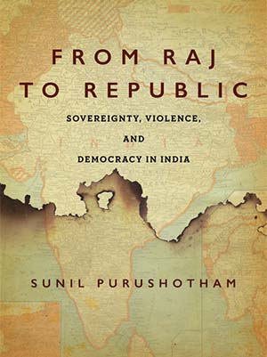 Dr. Sunil Purushotham's book 'From Raj to Republic: Sovereignty, Violence, and Democracy in India'.